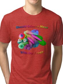 Should Science Mess With Our Food Tri-blend T-Shirt