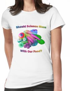Should Science Mess With Our Food Womens Fitted T-Shirt