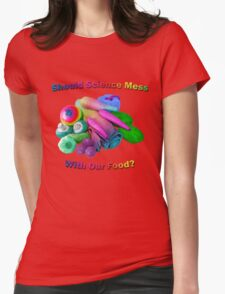 Should Science Mess With Our Food T-Shirt