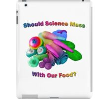 Should Science Mess With Our Food iPad Case/Skin