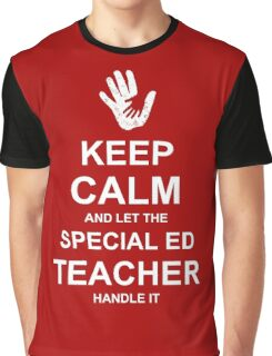 Keep Calm and Let Special Ed Teacher Handle It. Graphic T-Shirt