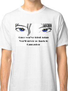 Once you've tried Asian Classic T-Shirt