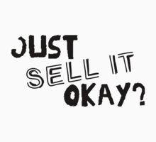 Just Sell it, Okay? by OhMehDamn
