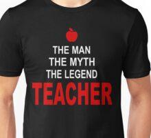 The man - The Myth - The Legend - Teacher! Unisex T-Shirt