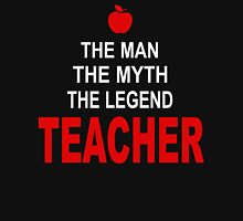 The man - The Myth - The Legend - Teacher! Unisex T-Shirt