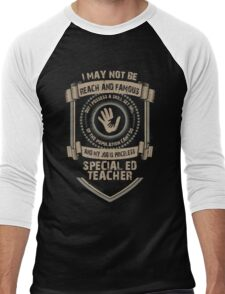 I may not be Reach and Famous But My Job is Priceless - Special ED Teacher Men's Baseball ¾ T-Shirt