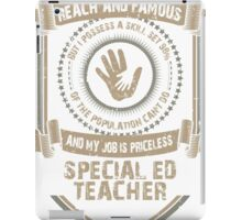 I may not be Reach and Famous But My Job is Priceless - Special ED Teacher iPad Case/Skin