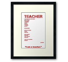 I am a Teacher Framed Print