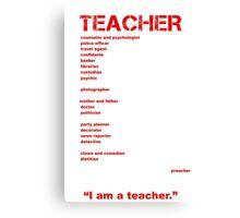 I am a Teacher Canvas Print
