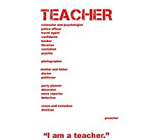 I am a Teacher Photographic Print