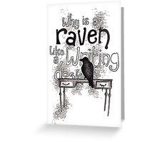 Raven = Writing Desk? Greeting Card