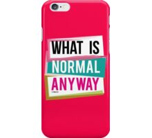 WHAT IS NORMAL ANYWAY iPhone Case/Skin