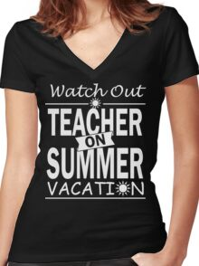 Watch Out - Teacher on Summer Vacation!! Women's Fitted V-Neck T-Shirt