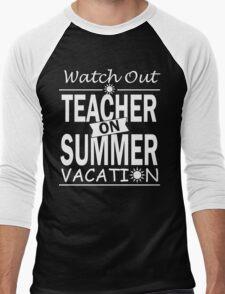 Watch Out - Teacher on Summer Vacation!! Men's Baseball ¾ T-Shirt