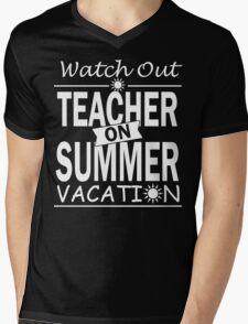 Watch Out - Teacher on Summer Vacation!! Mens V-Neck T-Shirt
