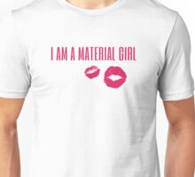 i am a material girl Unisex T-Shirt