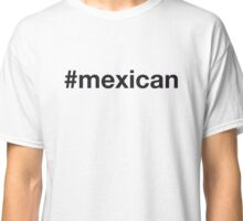 MEXICAN Classic T-Shirt