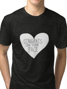 Congrats On Your Face Tri-blend T-Shirt