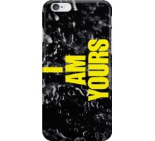 I AM YOURS iPhone Case/Skin