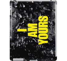 I AM YOURS iPad Case/Skin