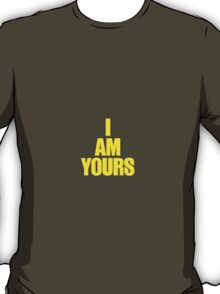 I AM YOURS III T-Shirt