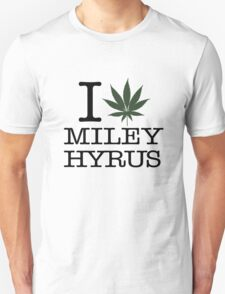 i LOVE MILEY HYRUS - CYRUS - WEED T-Shirt