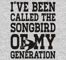 I've Been Called The Songbird Of My Generation by Six 3