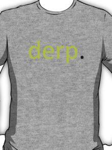 derp. T-Shirt
