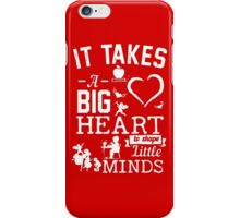 It Takes Big Hear to shape Little Minds!! iPhone Case/Skin