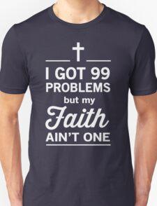I Got 99 Problems But My Faith Ain't One Unisex T-Shirt