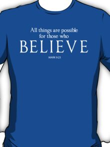 All Things Are Possible For Those Who Believe T-Shirt