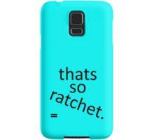 thats so ratchet. Samsung Galaxy Case/Skin