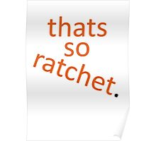 thats so ratchet. Poster