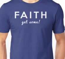 Faith - Get Some! Unisex T-Shirt