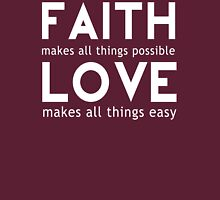Faith Makes All Things Possible Love Makes All Things Easy Unisex T-Shirt