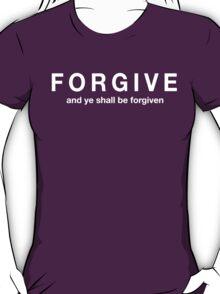 Forgive and Ye Shall Be Forgiven T-Shirt