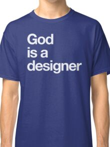 God Is a Designer Classic T-Shirt