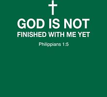 God Is Not Finished With Me Yet Unisex T-Shirt