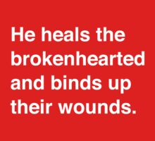 He Heals the Brokenhearted and Binds Up Their Wounds by christianity