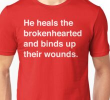 He Heals the Brokenhearted and Binds Up Their Wounds Unisex T-Shirt