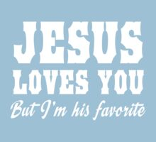 Jesus Loves You But I'm His Favorite by christianity