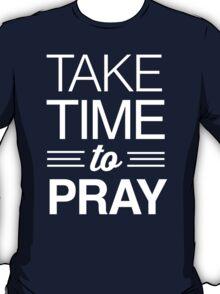 Take Time to Pray T-Shirt