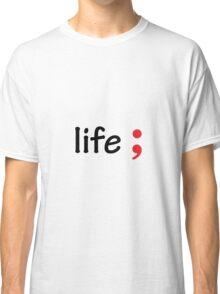 Semicolon; Life Classic T-Shirt
