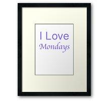 I love Mondays Framed Print