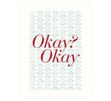 Okay? Okay. II Art Print