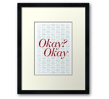 Okay? Okay. II Framed Print