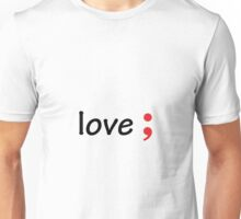 Semicolon; Love Unisex T-Shirt
