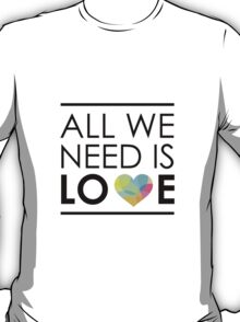 ALL WE NEED IS LOVE -2 T-Shirt