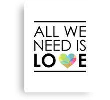 ALL WE NEED IS LOVE -2 Canvas Print