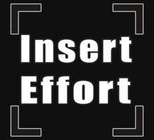 Insert Effort Shirt by lenewtroll